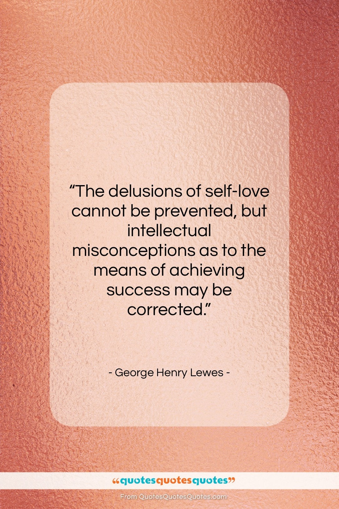 """George Henry Lewes quote: """"The delusions of self-love cannot be prevented,…""""- at QuotesQuotesQuotes.com"""