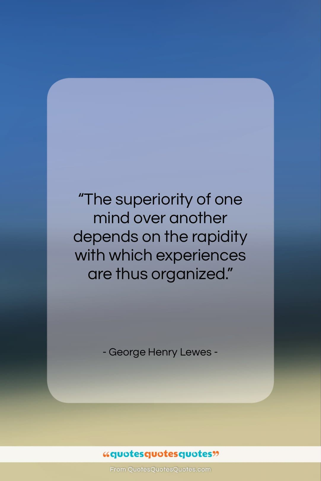 """George Henry Lewes quote: """"The superiority of one mind over another…""""- at QuotesQuotesQuotes.com"""