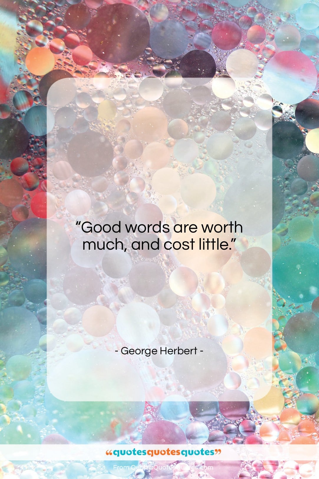 """George Herbert quote: """"Good words are worth much, and cost…""""- at QuotesQuotesQuotes.com"""