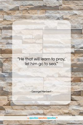 """George Herbert quote: """"He that will learn to pray, let…""""- at QuotesQuotesQuotes.com"""
