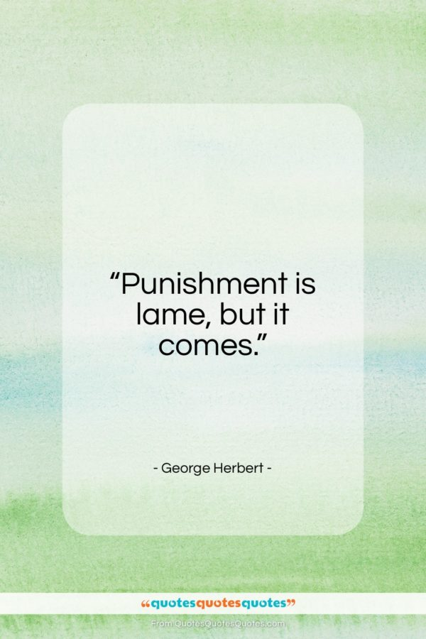 """George Herbert quote: """"Punishment is lame, but it comes…""""- at QuotesQuotesQuotes.com"""