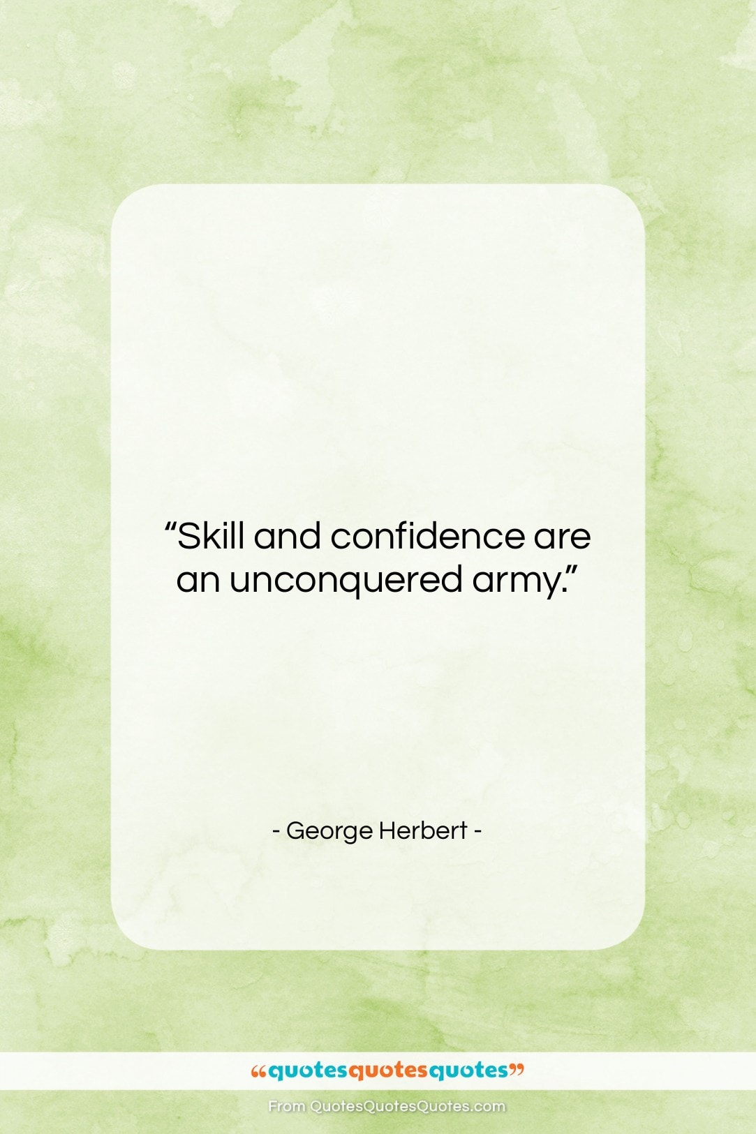 """George Herbert quote: """"Skill and confidence are an unconquered army….""""- at QuotesQuotesQuotes.com"""