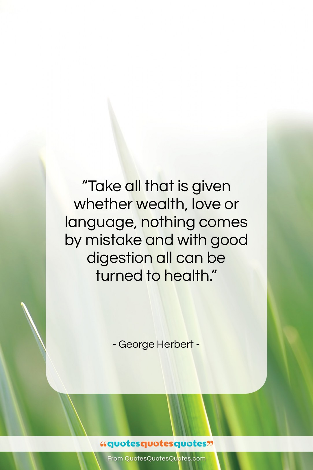 """George Herbert quote: """"Take all that is given whether wealth,…""""- at QuotesQuotesQuotes.com"""
