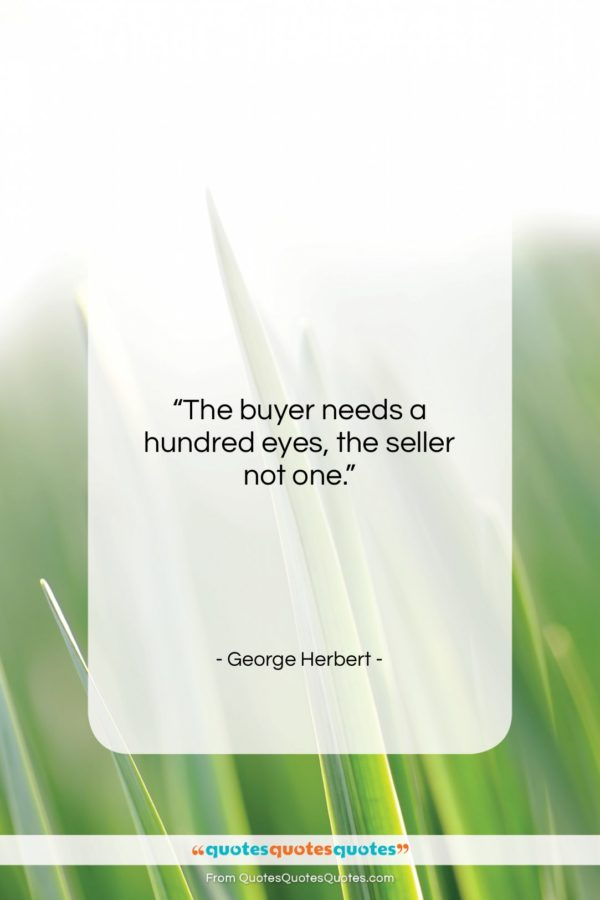 """George Herbert quote: """"The buyer needs a hundred eyes, the…""""- at QuotesQuotesQuotes.com"""
