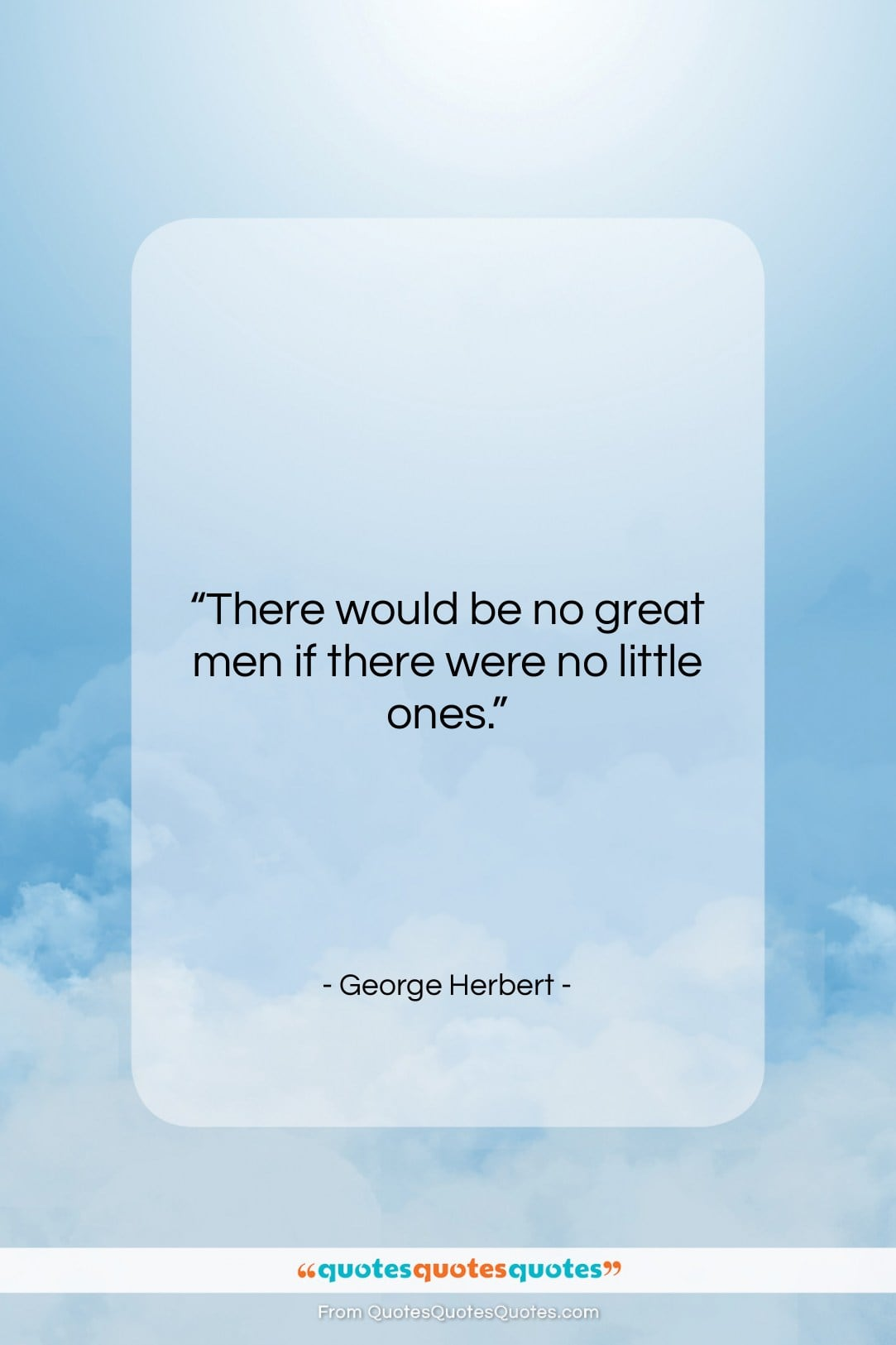 """George Herbert quote: """"There would be no great men if…""""- at QuotesQuotesQuotes.com"""