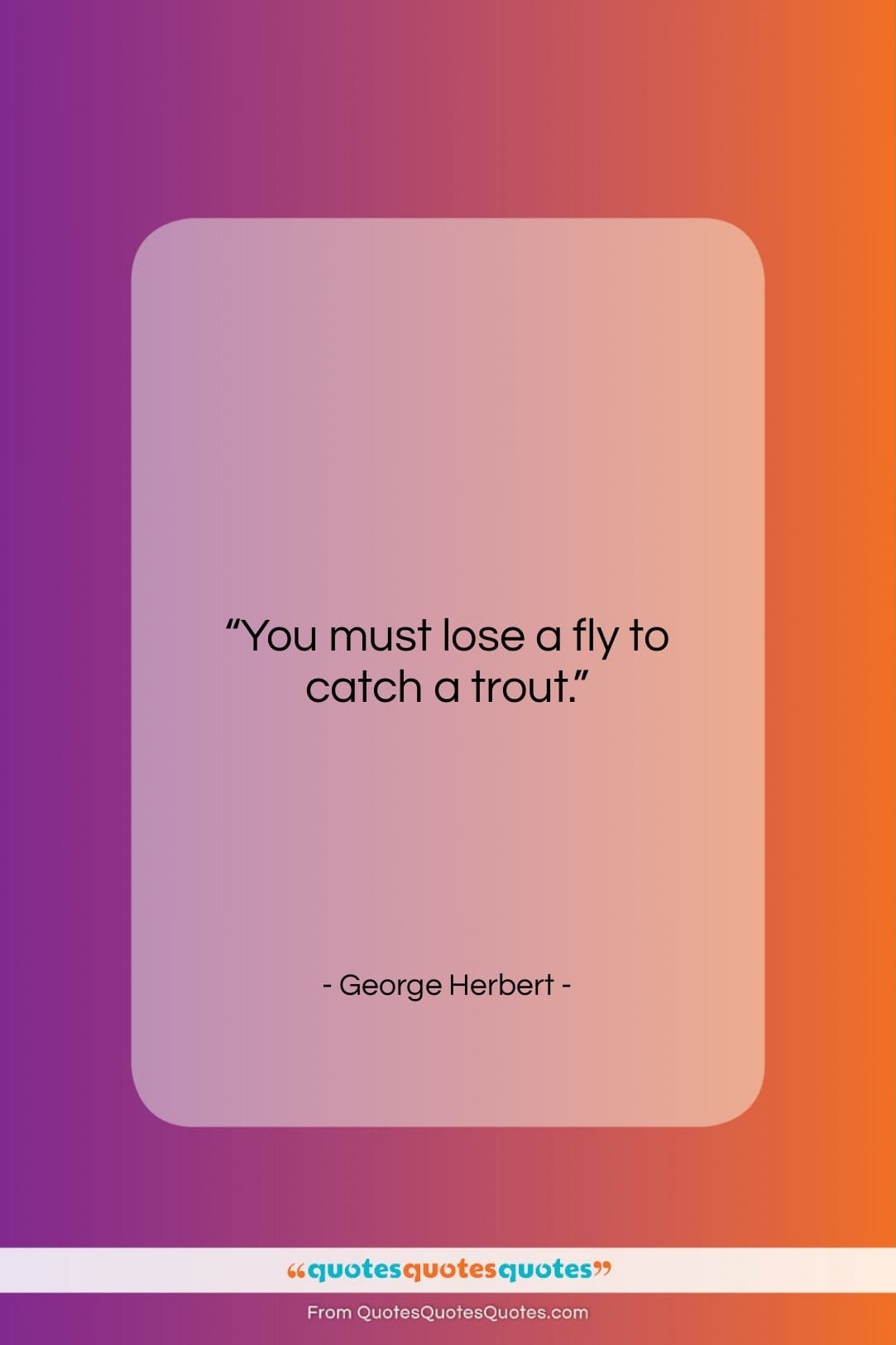 "George Herbert quote: ""You must lose a fly to catch…""- at QuotesQuotesQuotes.com"