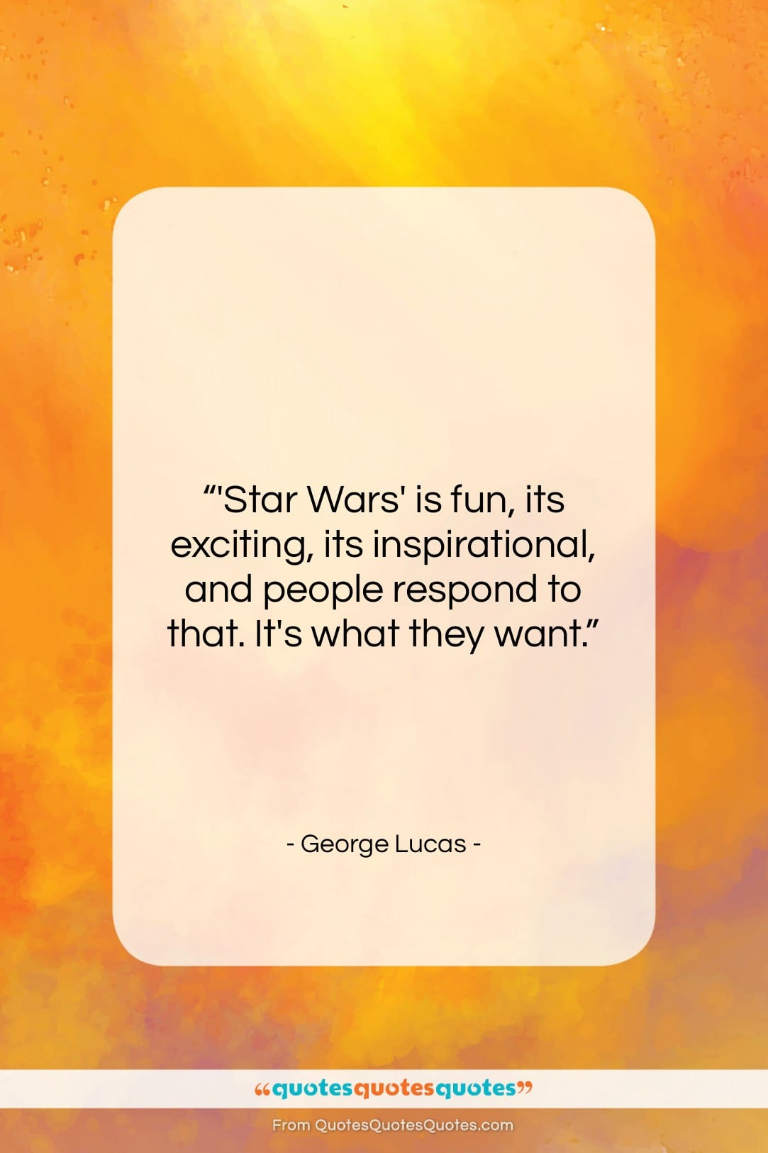"""George Lucas quote: """"'Star Wars' is fun, its exciting, its…""""- at QuotesQuotesQuotes.com"""