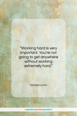 """George Lucas quote: """"Working hard is very important. You're not…""""- at QuotesQuotesQuotes.com"""
