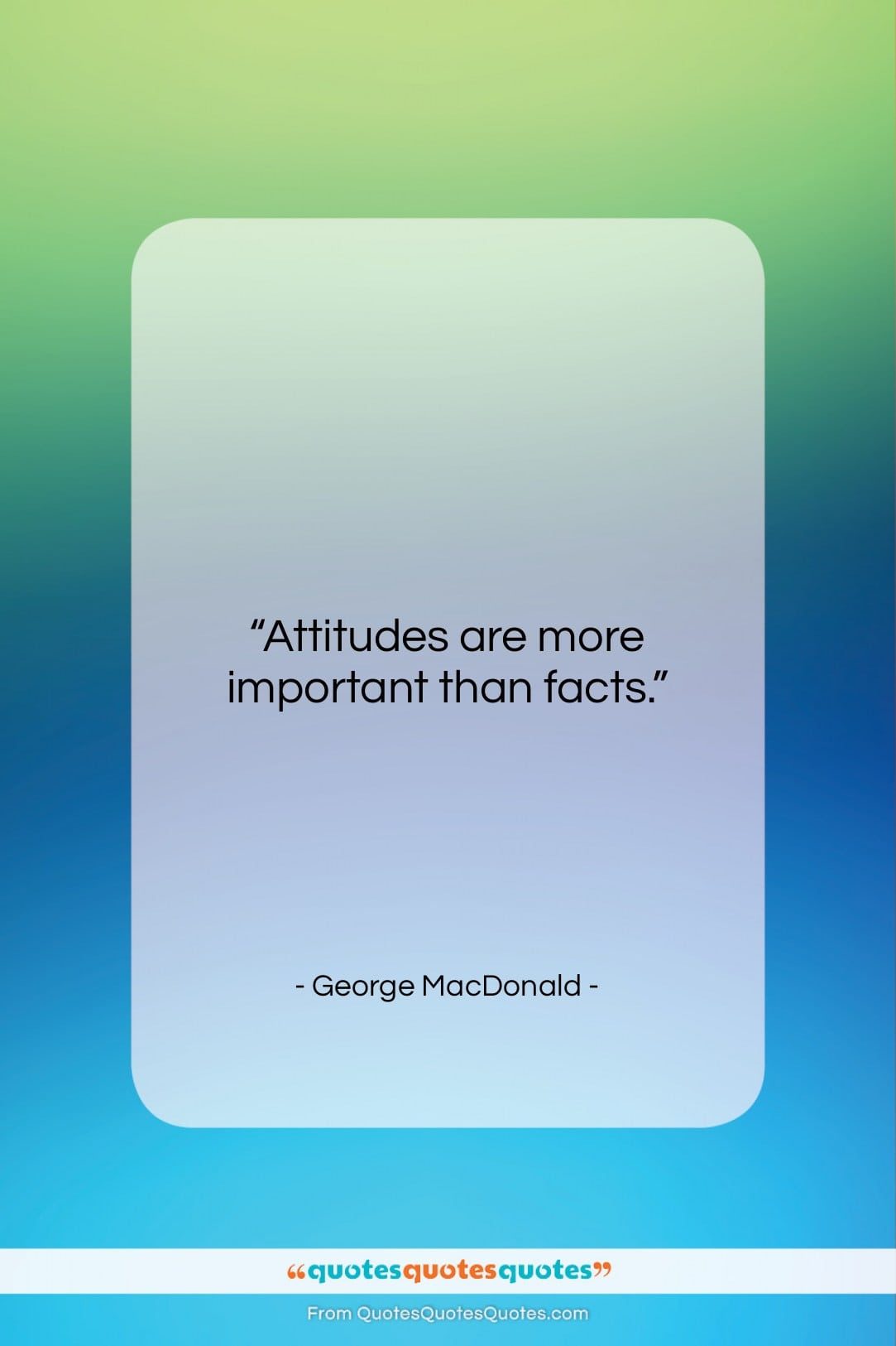 """George MacDonald quote: """"Attitudes are more important than facts….""""- at QuotesQuotesQuotes.com"""