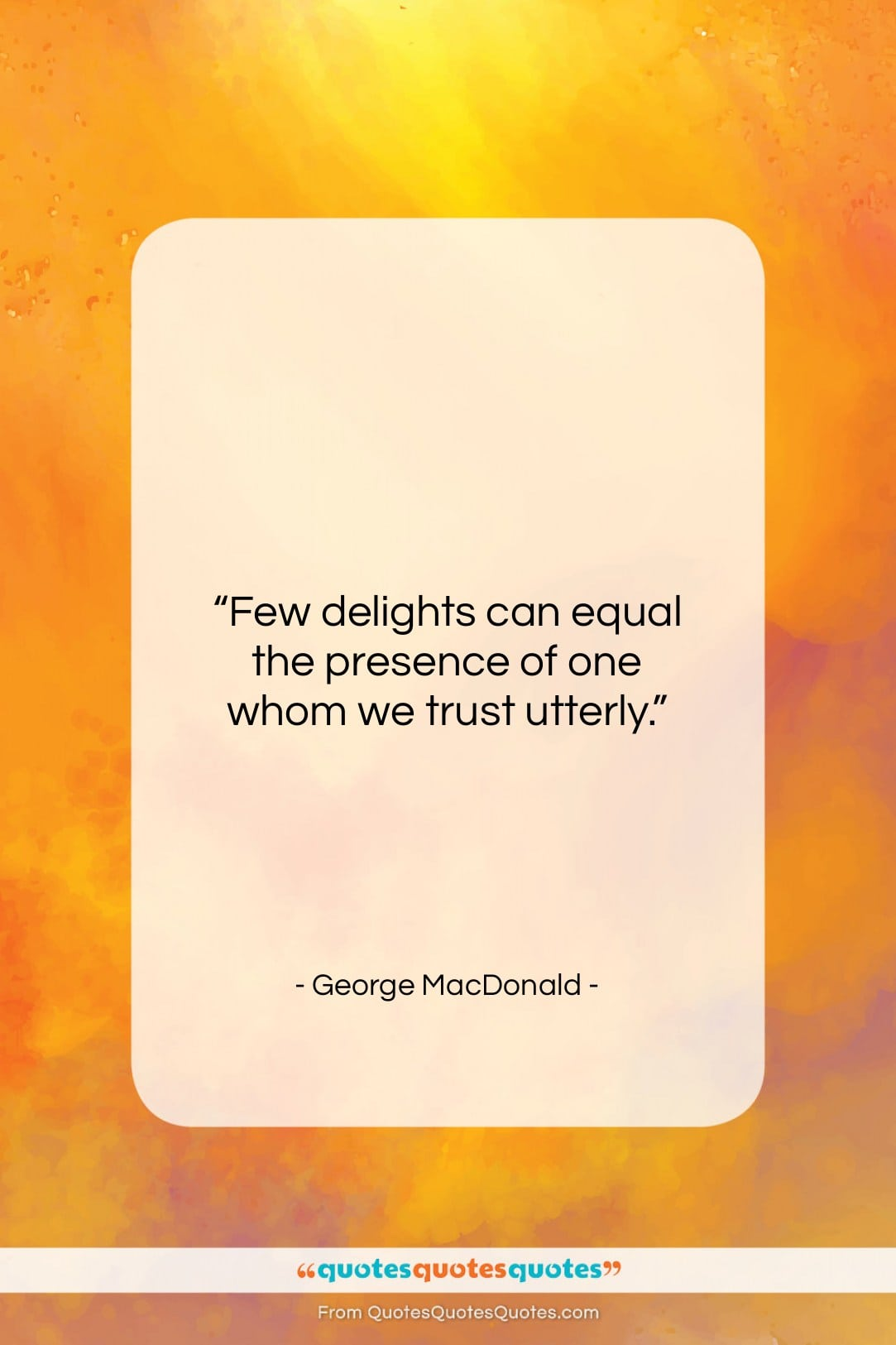 """George MacDonald quote: """"Few delights can equal the presence of…""""- at QuotesQuotesQuotes.com"""