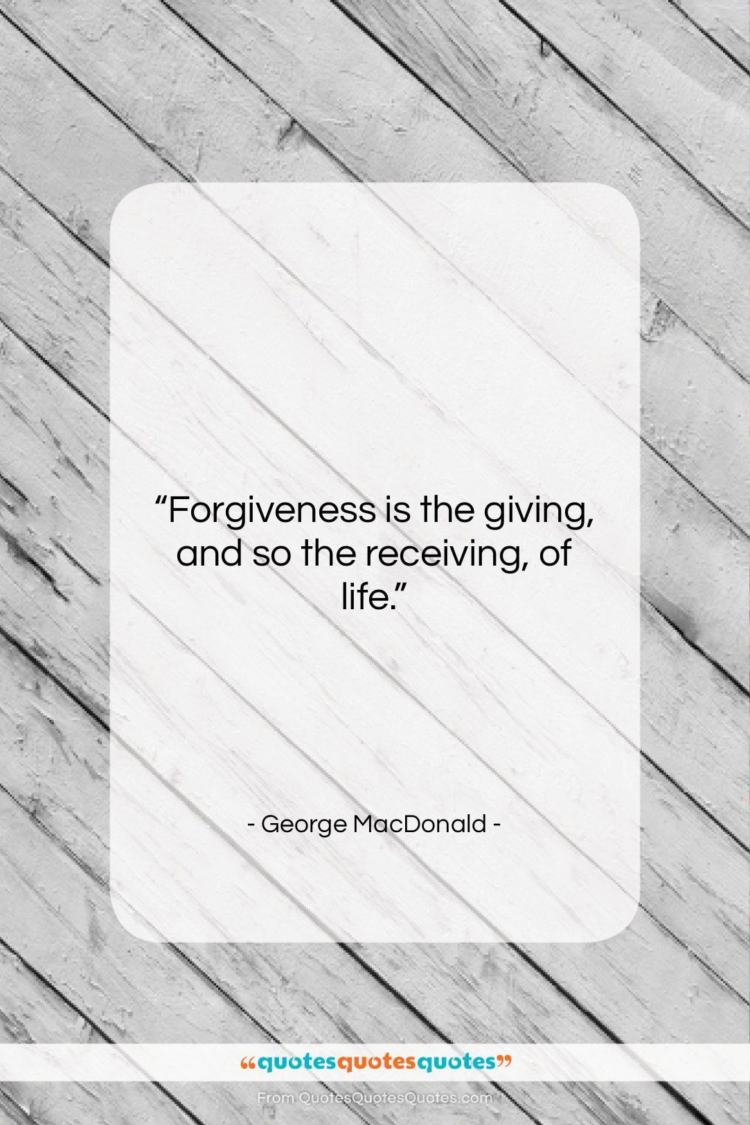"""George MacDonald quote: """"Forgiveness is the giving, and so the…""""- at QuotesQuotesQuotes.com"""