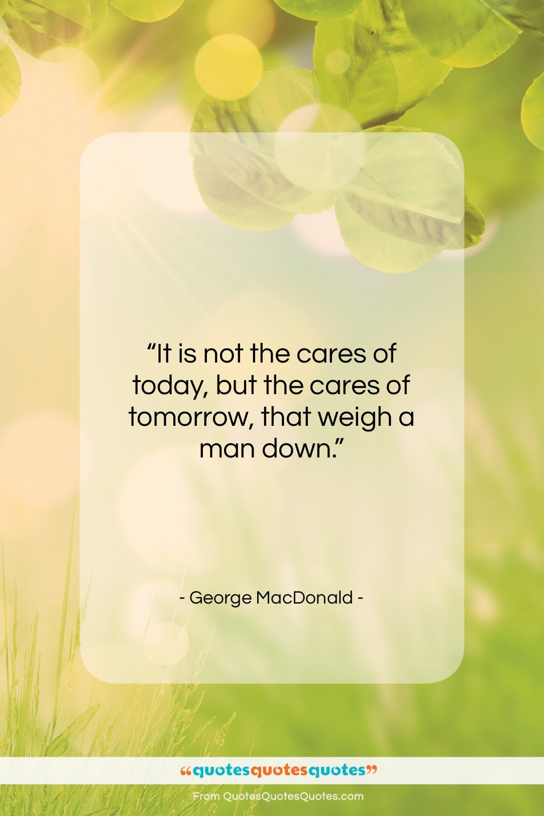 """George MacDonald quote: """"It is not the cares of today,…""""- at QuotesQuotesQuotes.com"""