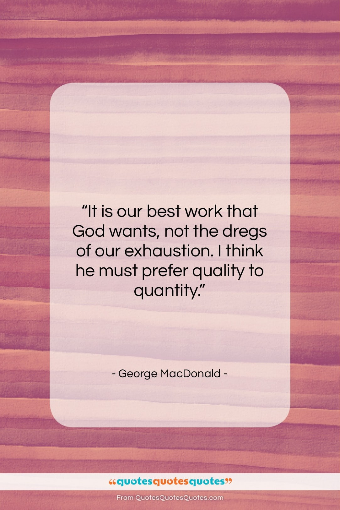 """George MacDonald quote: """"It is our best work that God…""""- at QuotesQuotesQuotes.com"""