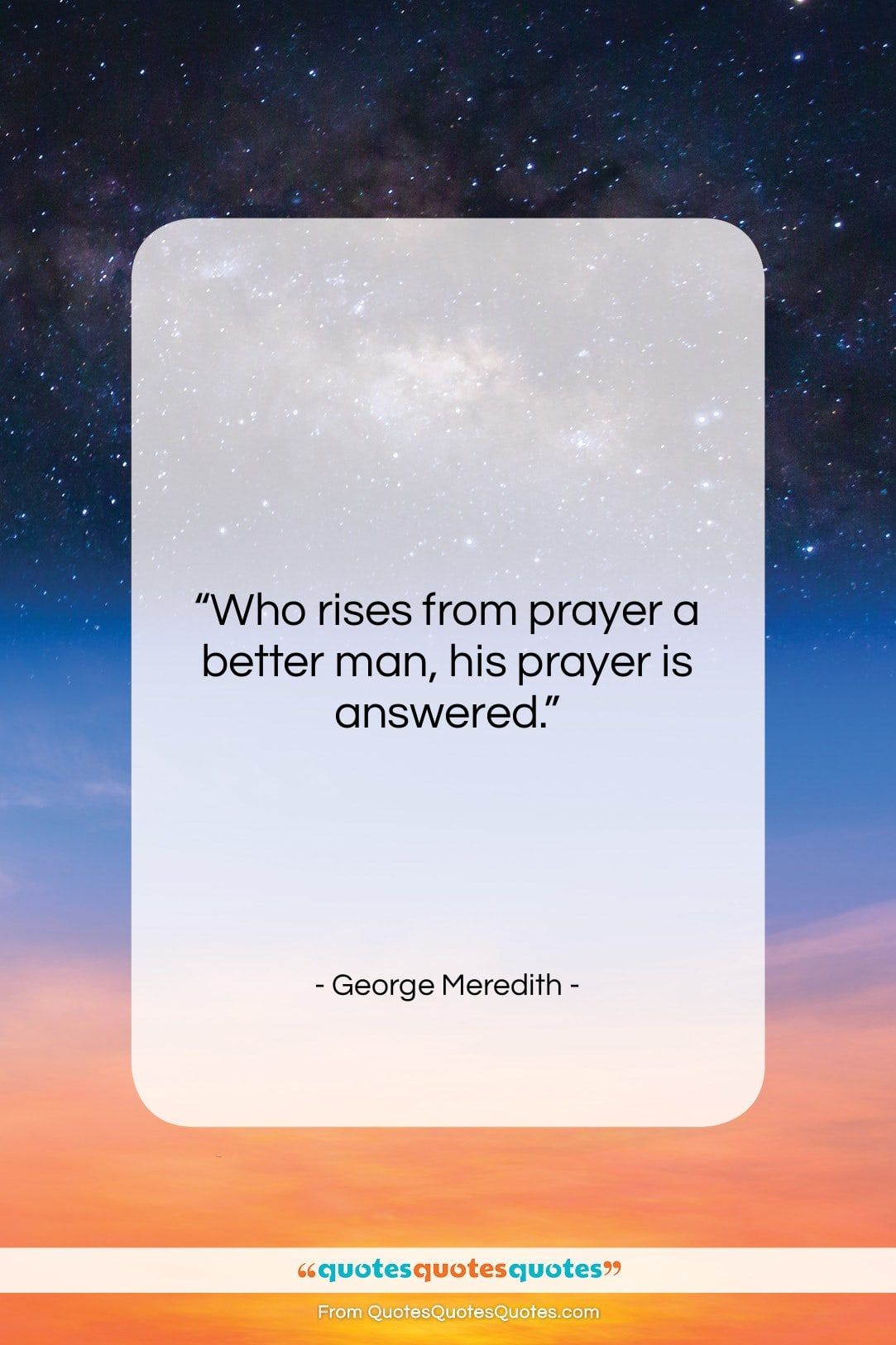 """George Meredith quote: """"Who rises from prayer a better man,…""""- at QuotesQuotesQuotes.com"""