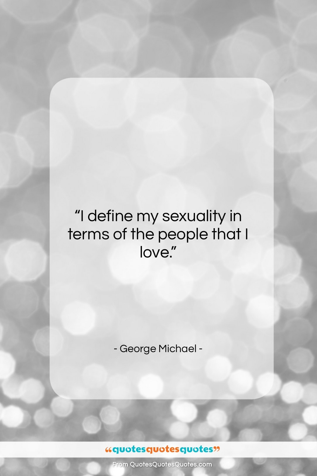 """George Michael quote: """"I define my sexuality in terms of…""""- at QuotesQuotesQuotes.com"""