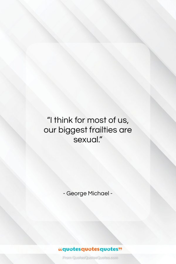 """George Michael quote: """"I think for most of us, our…""""- at QuotesQuotesQuotes.com"""