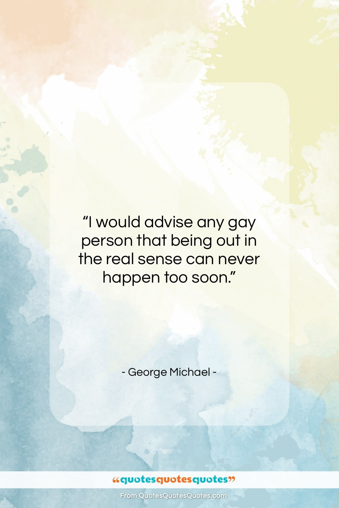 """George Michael quote: """"I would advise any gay person that…""""- at QuotesQuotesQuotes.com"""
