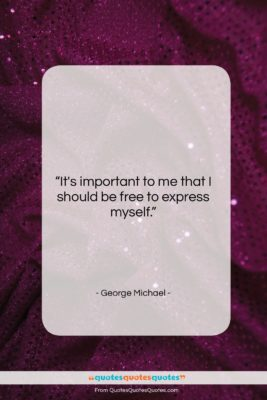 """George Michael quote: """"It's important to me that I should…""""- at QuotesQuotesQuotes.com"""