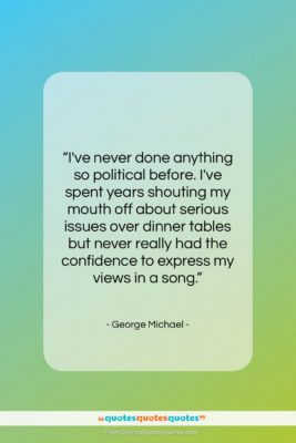 "George Michael quote: ""I've never done anything so political before….""- at QuotesQuotesQuotes.com"