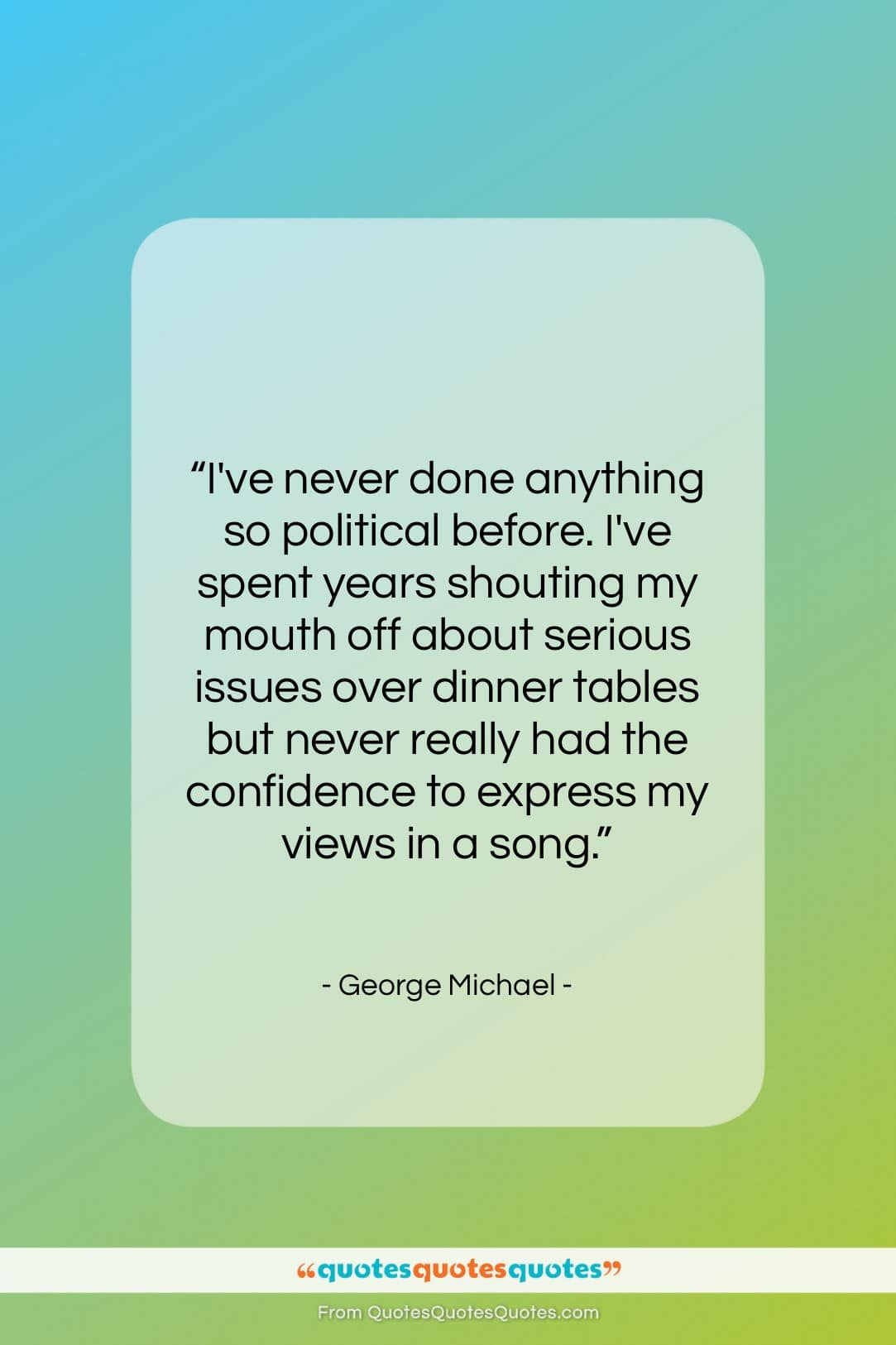 """George Michael quote: """"I've never done anything so political before….""""- at QuotesQuotesQuotes.com"""