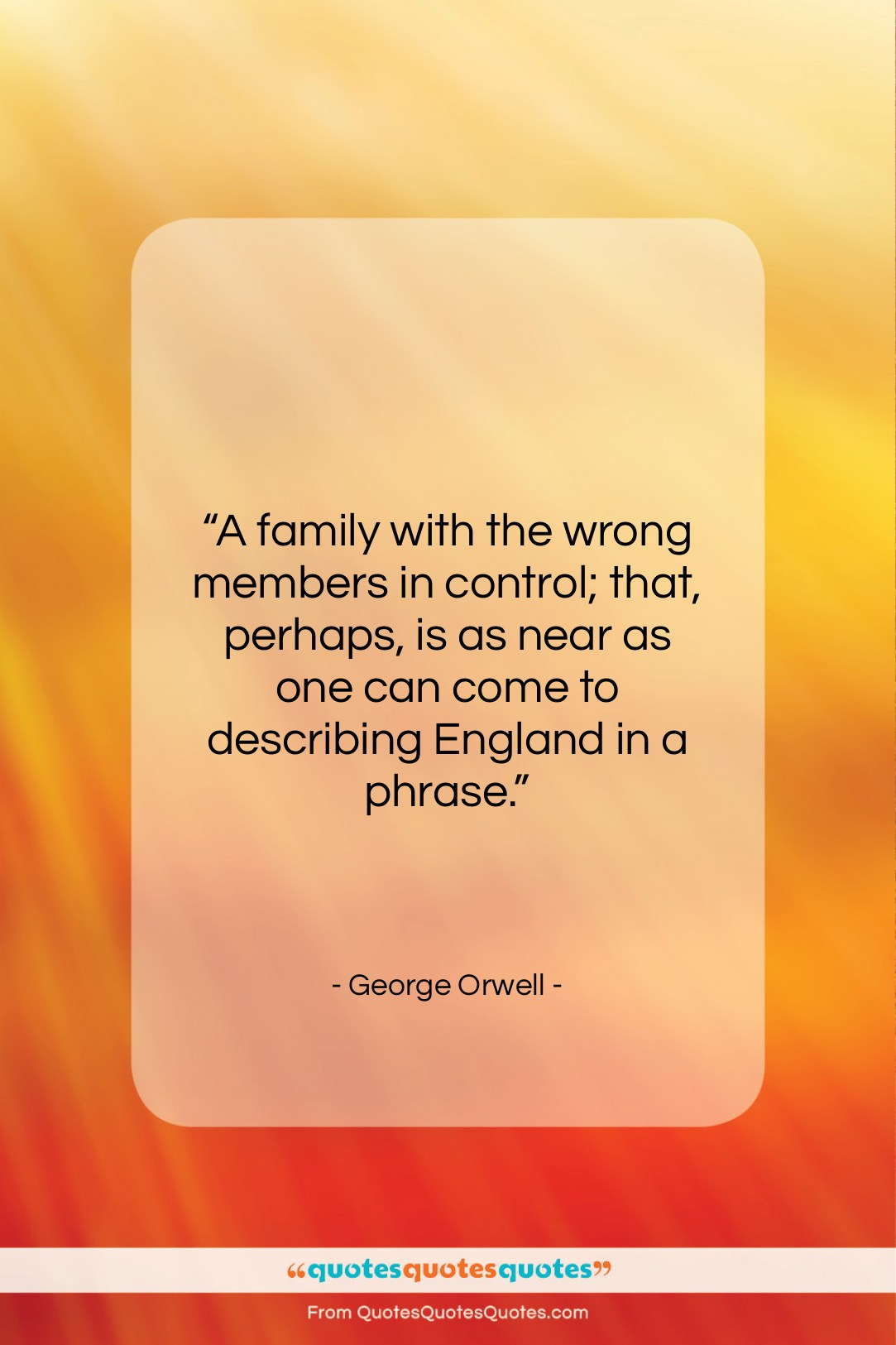 """George Orwell quote: """"A family with the wrong members in…""""- at QuotesQuotesQuotes.com"""