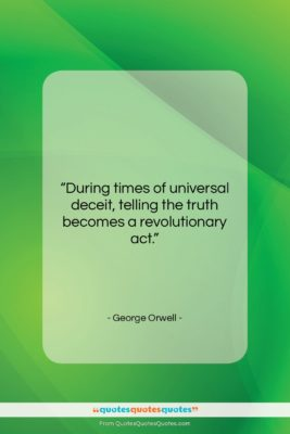 """George Orwell quote: """"During times of universal deceit, telling the…""""- at QuotesQuotesQuotes.com"""