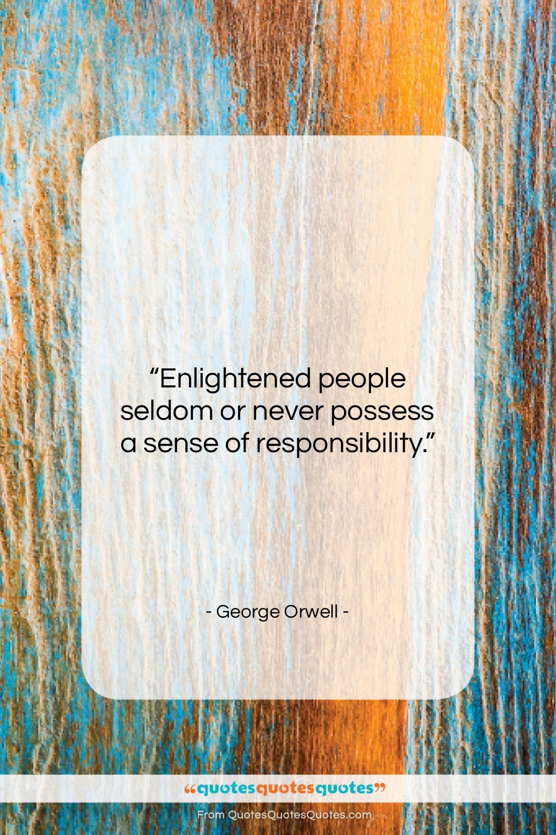 """George Orwell quote: """"Enlightened people seldom or never possess a…""""- at QuotesQuotesQuotes.com"""