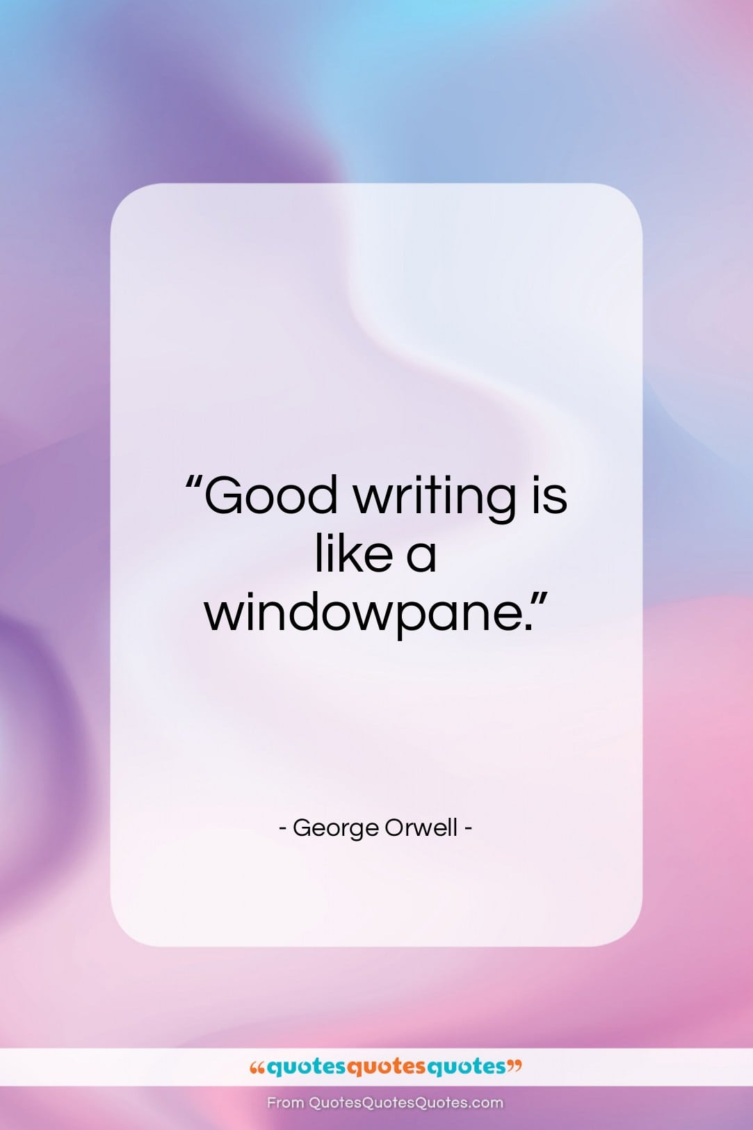 """George Orwell quote: """"Good writing is like a windowpane…""""- at QuotesQuotesQuotes.com"""
