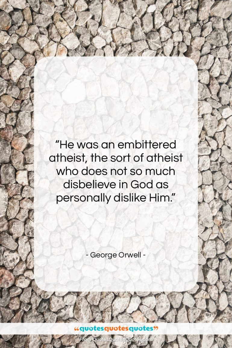 """George Orwell quote: """"He was an embittered atheist, the sort…""""- at QuotesQuotesQuotes.com"""
