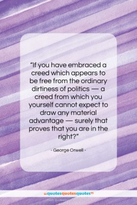 """George Orwell quote: """"If you have embraced a creed which…""""- at QuotesQuotesQuotes.com"""