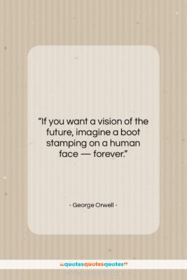 "George Orwell quote: ""If you want a vision of the…""- at QuotesQuotesQuotes.com"