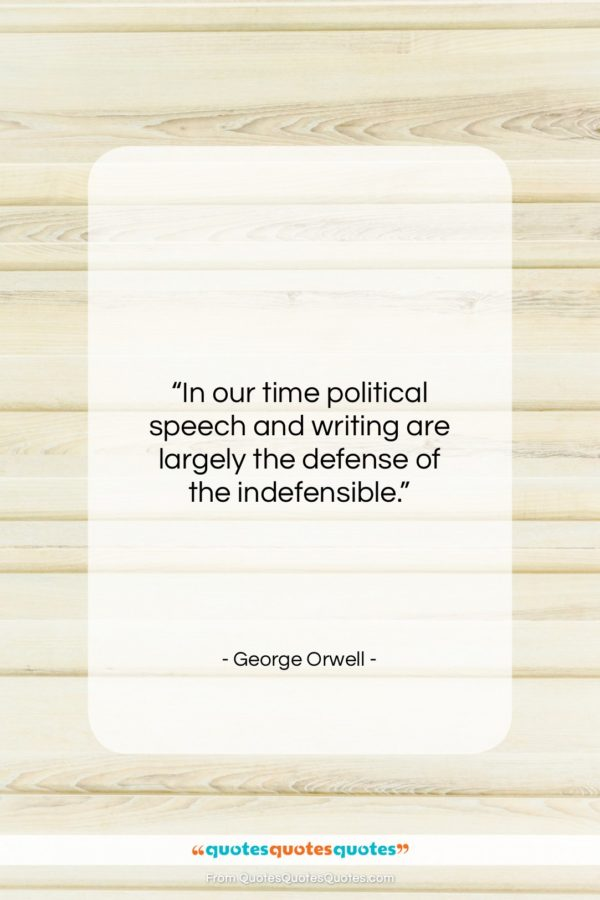 """George Orwell quote: """"In our time political speech and writing…""""- at QuotesQuotesQuotes.com"""