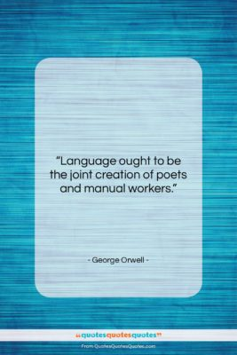 """George Orwell quote: """"Language ought to be the joint creation…""""- at QuotesQuotesQuotes.com"""