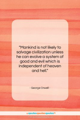 """George Orwell quote: """"Mankind is not likely to salvage civilization…""""- at QuotesQuotesQuotes.com"""