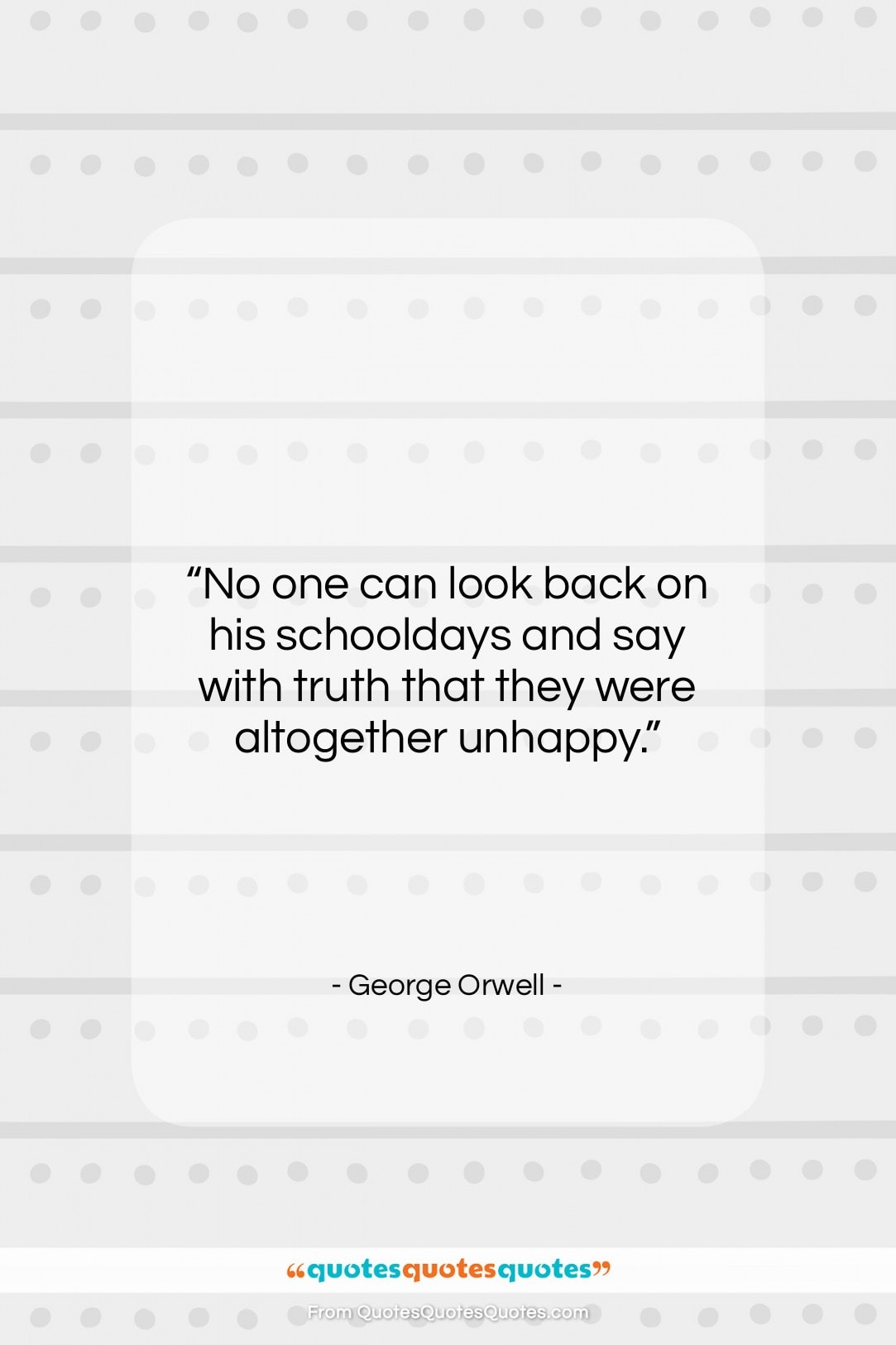 """George Orwell quote: """"No one can look back on his…""""- at QuotesQuotesQuotes.com"""
