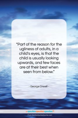 """George Orwell quote: """"Part of the reason for the ugliness…""""- at QuotesQuotesQuotes.com"""