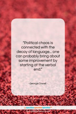 """George Orwell quote: """"Political chaos is connected with the decay…""""- at QuotesQuotesQuotes.com"""