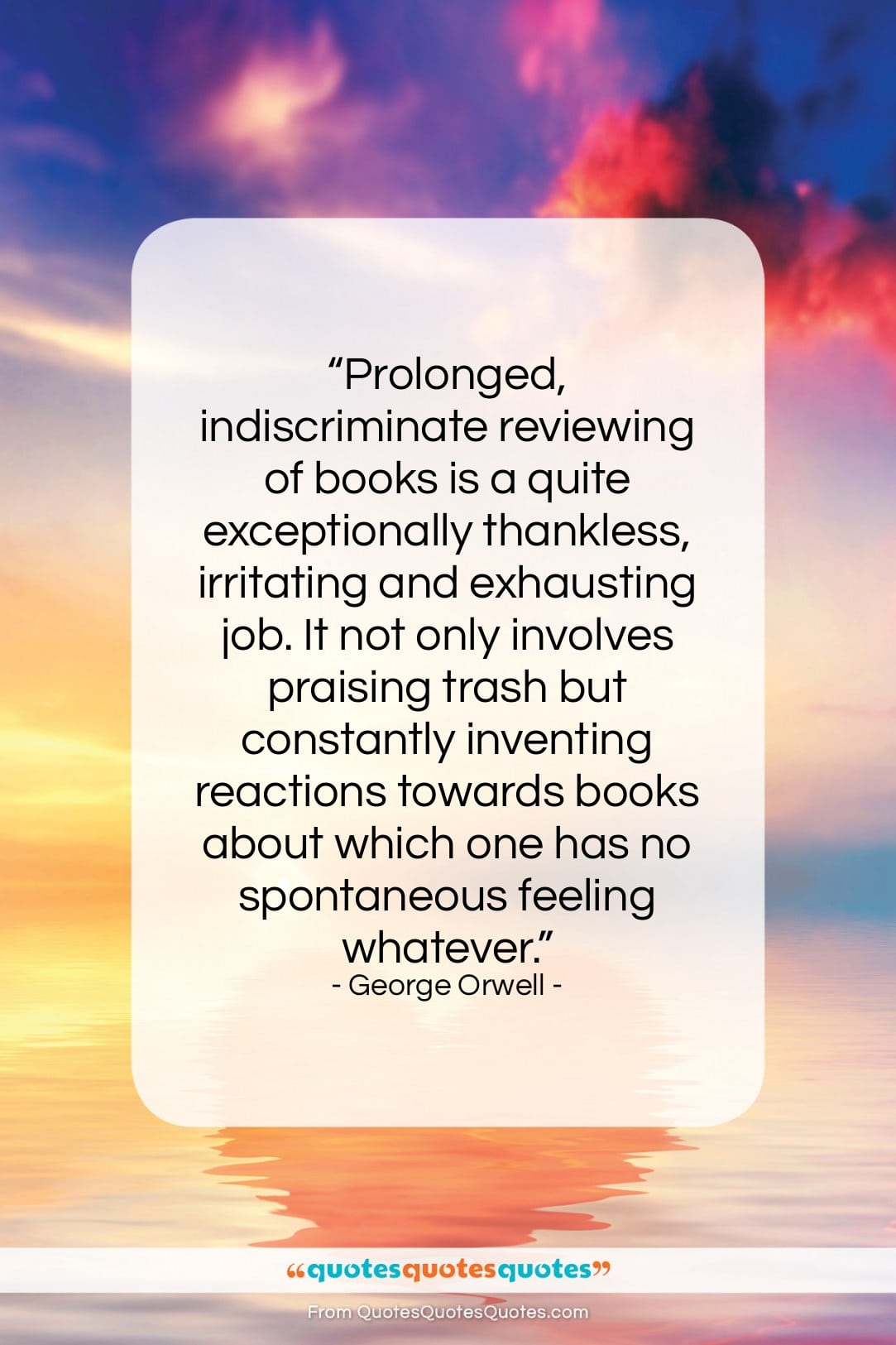 """George Orwell quote: """"Prolonged, indiscriminate reviewing of books is a…""""- at QuotesQuotesQuotes.com"""