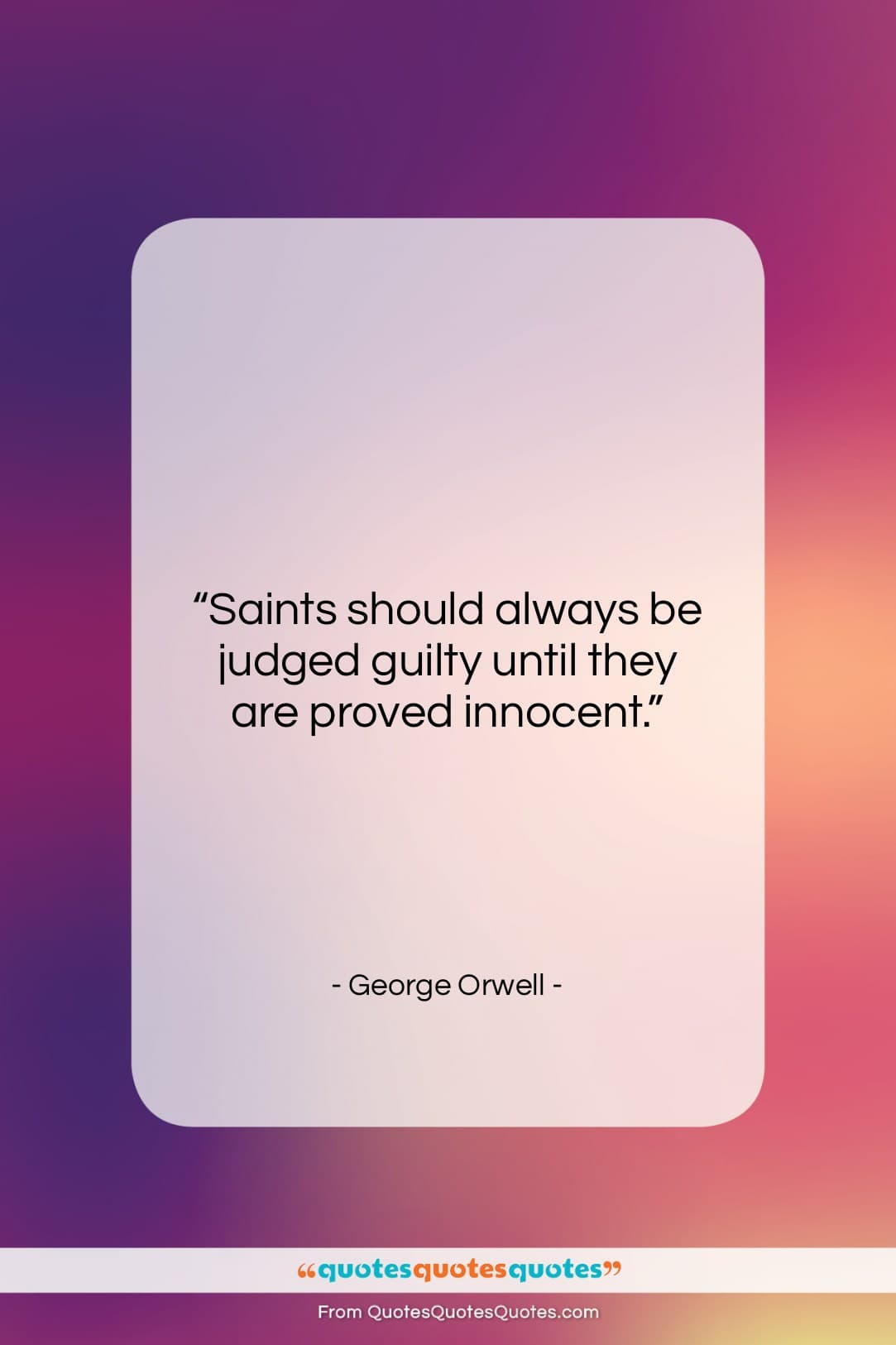 """George Orwell quote: """"Saints should always be judged guilty until…""""- at QuotesQuotesQuotes.com"""