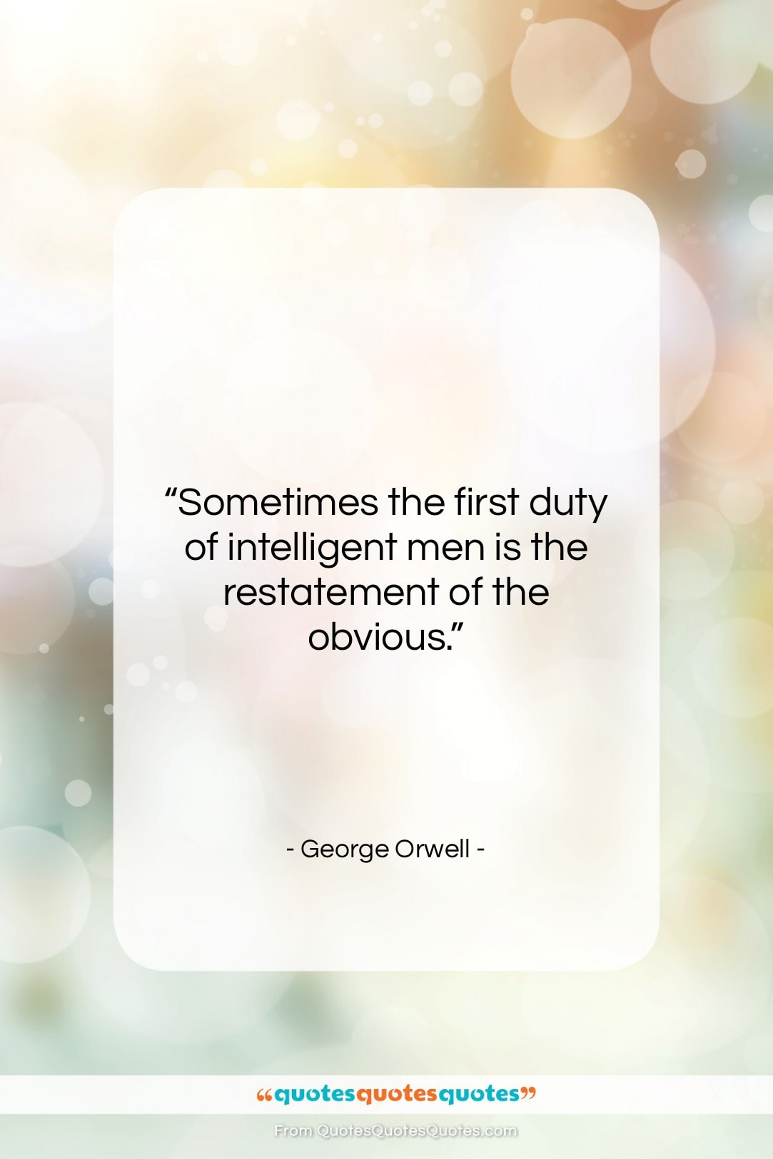 """George Orwell quote: """"Sometimes the first duty of intelligent men…""""- at QuotesQuotesQuotes.com"""