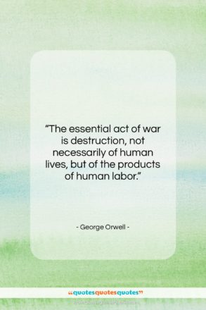 """George Orwell quote: """"The essential act of war is destruction,…""""- at QuotesQuotesQuotes.com"""