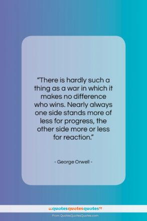 """George Orwell quote: """"There is hardly such a thing as…""""- at QuotesQuotesQuotes.com"""