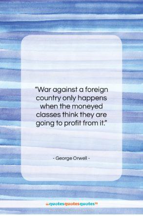"""George Orwell quote: """"War against a foreign country only happens…""""- at QuotesQuotesQuotes.com"""