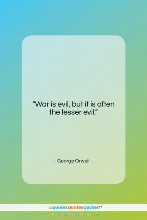 """George Orwell quote: """"War is evil, but it is often…""""- at QuotesQuotesQuotes.com"""