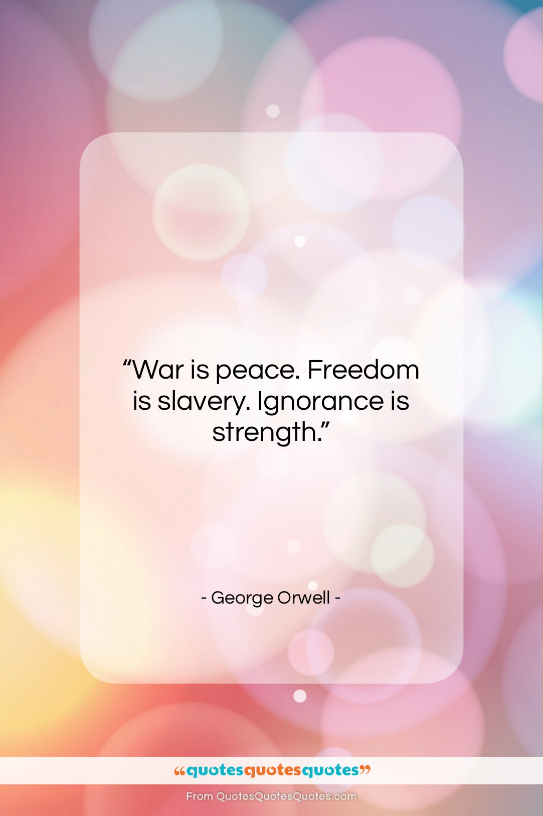 """George Orwell quote: """"War is peace. Freedom is slavery. Ignorance…""""- at QuotesQuotesQuotes.com"""