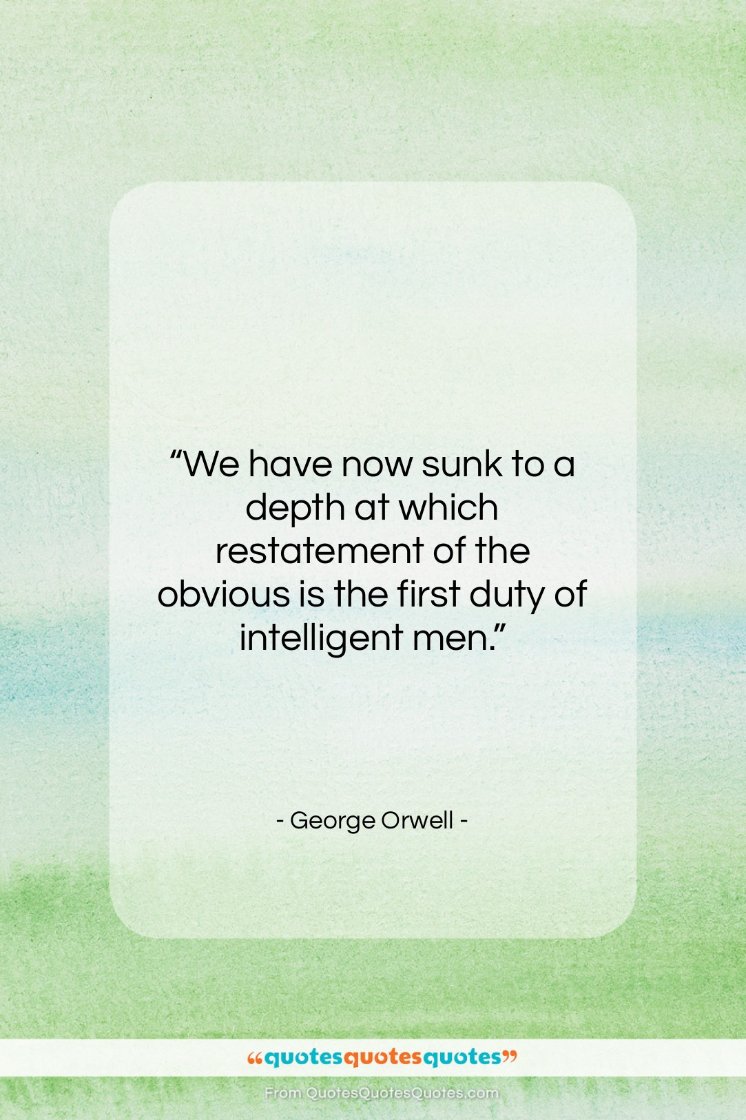"""George Orwell quote: """"We have now sunk to a depth…""""- at QuotesQuotesQuotes.com"""
