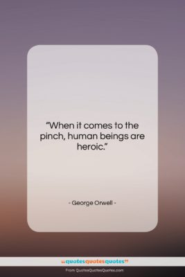 """George Orwell quote: """"When it comes to the pinch, human…""""- at QuotesQuotesQuotes.com"""