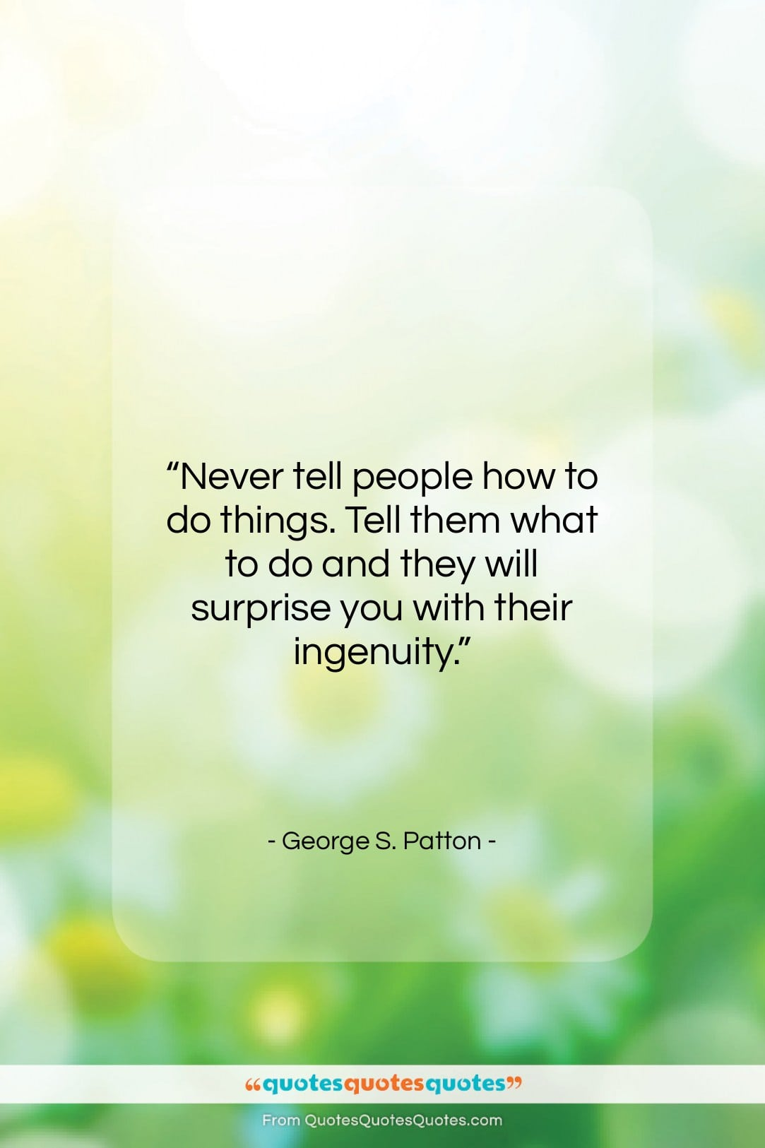 """George S. Patton quote: """"Never tell people how to do things….""""- at QuotesQuotesQuotes.com"""