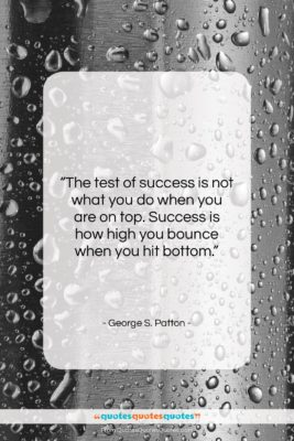 """George S. Patton quote: """"The test of success is not what…""""- at QuotesQuotesQuotes.com"""