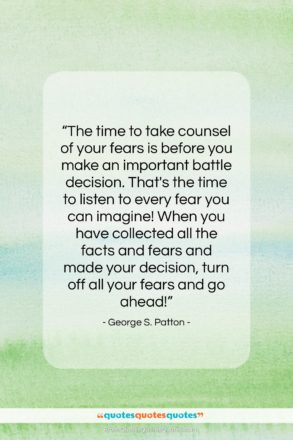 """George S. Patton quote: """"The time to take counsel of your…""""- at QuotesQuotesQuotes.com"""